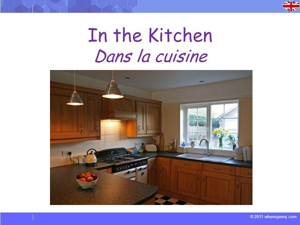 © 2011 wheresjenny.com In the Kitchen Dans la cuisine