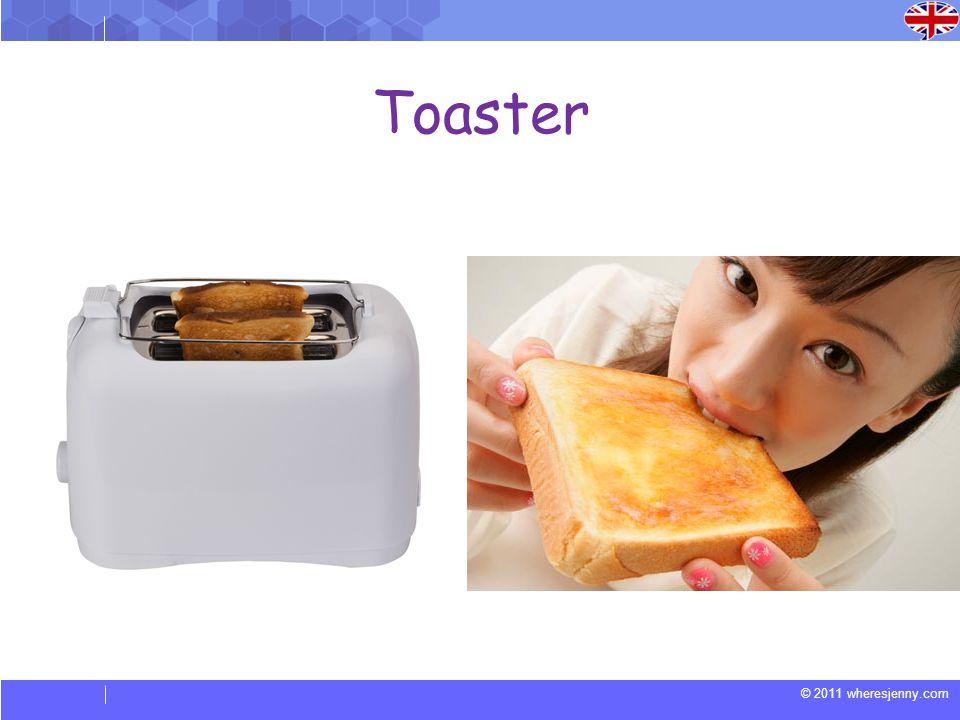 © 2011 wheresjenny.com Toaster
