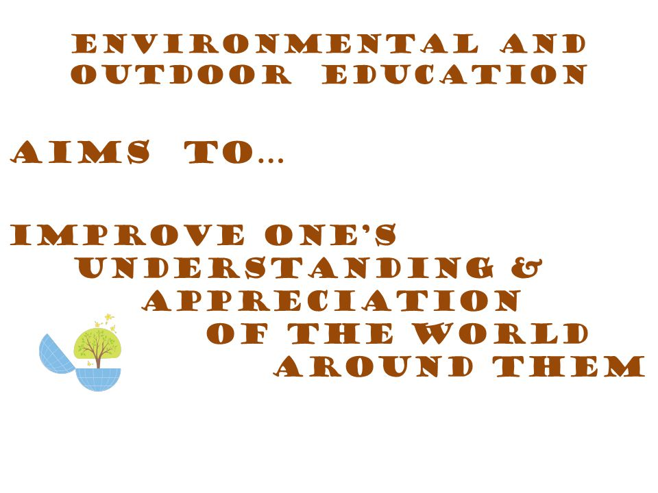 Students will: Learn About the natural world Experience The Natural World Be stewards of the Natural World