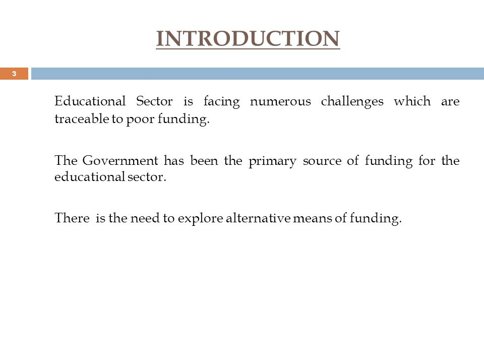 THE EXISTING FUNDING FRAMEWORK FOR THE EDUCATIONAL SECTOR Primary and Secondary Schools There is significant involvement by the private sector which reduces the burden of government financing.