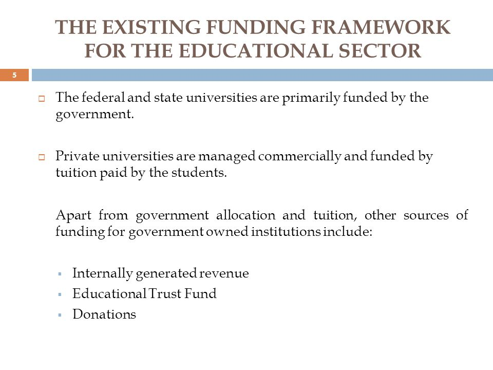 THE EXISTING FUNDING FRAMEWORK FOR THE EDUCATIONAL SECTOR The federal and state universities are primarily funded by the government.