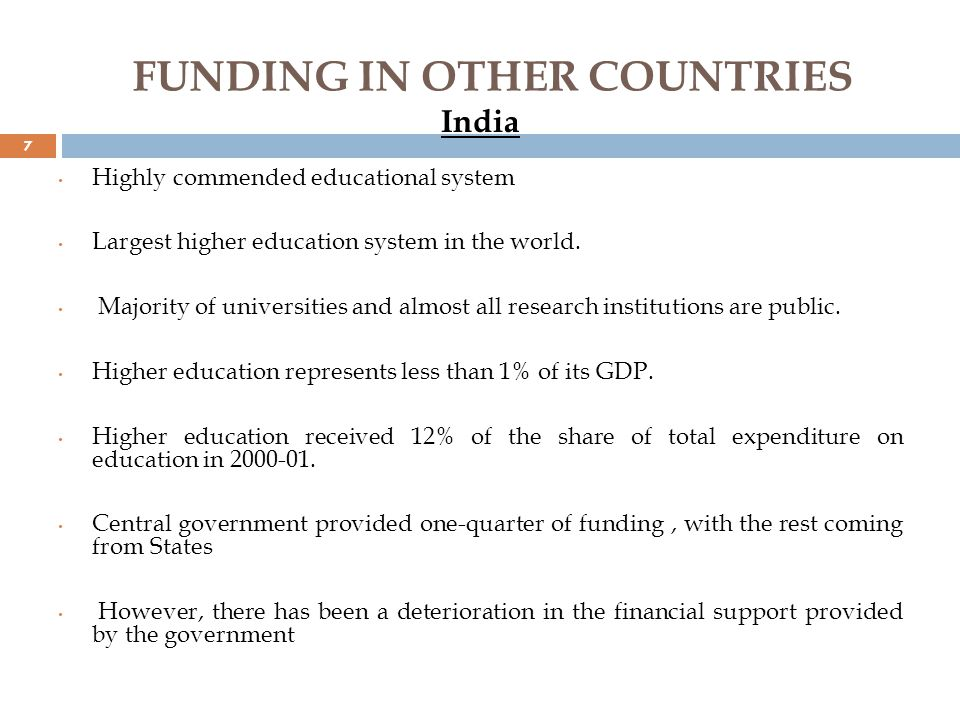 FUNDING IN OTHER COUNTRIES Alternative funding explored by India Raising tuition fees and full cost recovery of other fees.