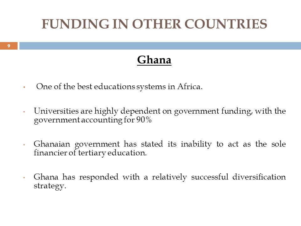 FUNDING IN OTHER COUNTRIES Ghana One of the best educations systems in Africa.