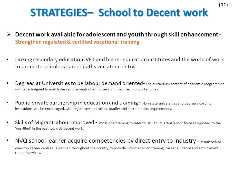 Strengthen regulated & certified vocational training Decent work available for adolescent and youth through skill enhancement - Strengthen regulated & certified vocational training Linking secondary education, VET and higher education institutes and the world of work to promote seamless career paths via lateral entry.