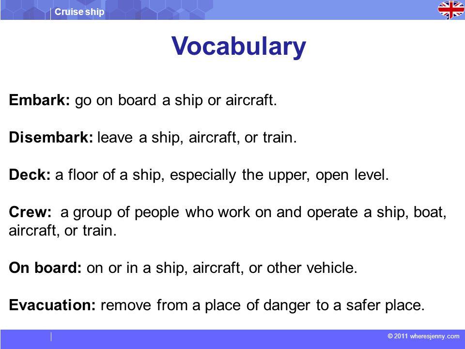 Cruise ship © 2011 wheresjenny.com Embark: go on board a ship or aircraft.