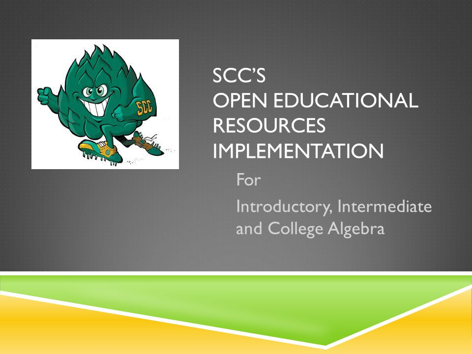 SCCS OPEN EDUCATIONAL RESOURCES IMPLEMENTATION For Introductory, Intermediate and College Algebra