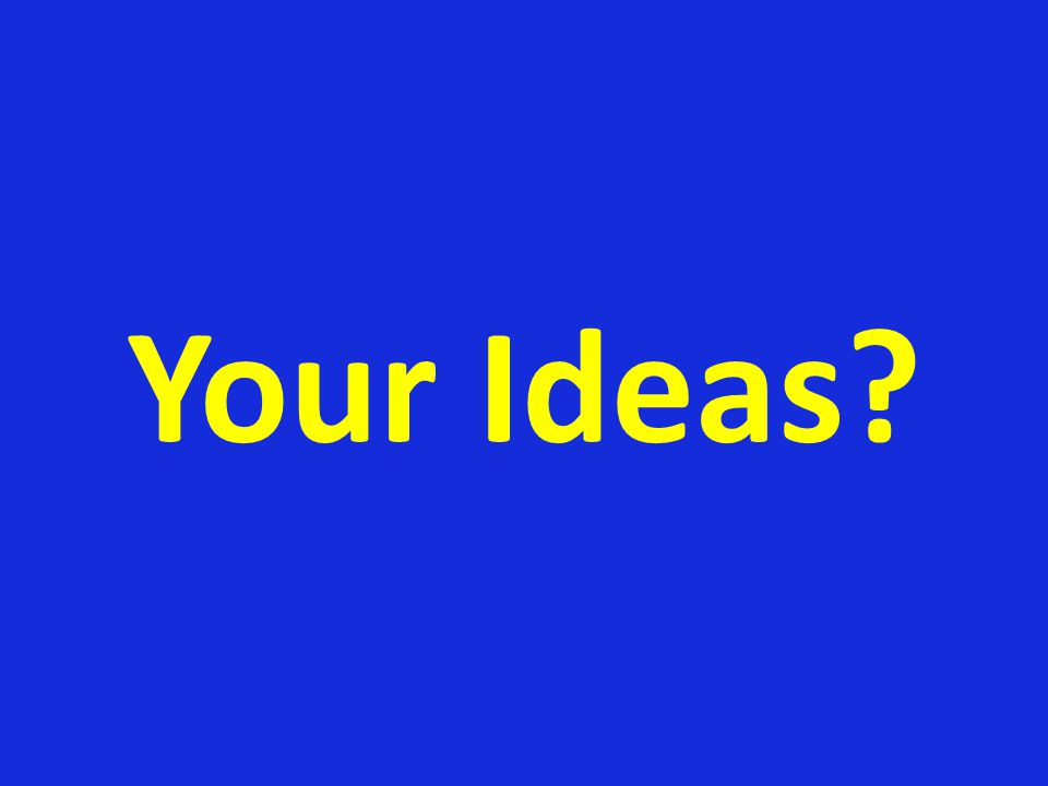 Your Ideas?
