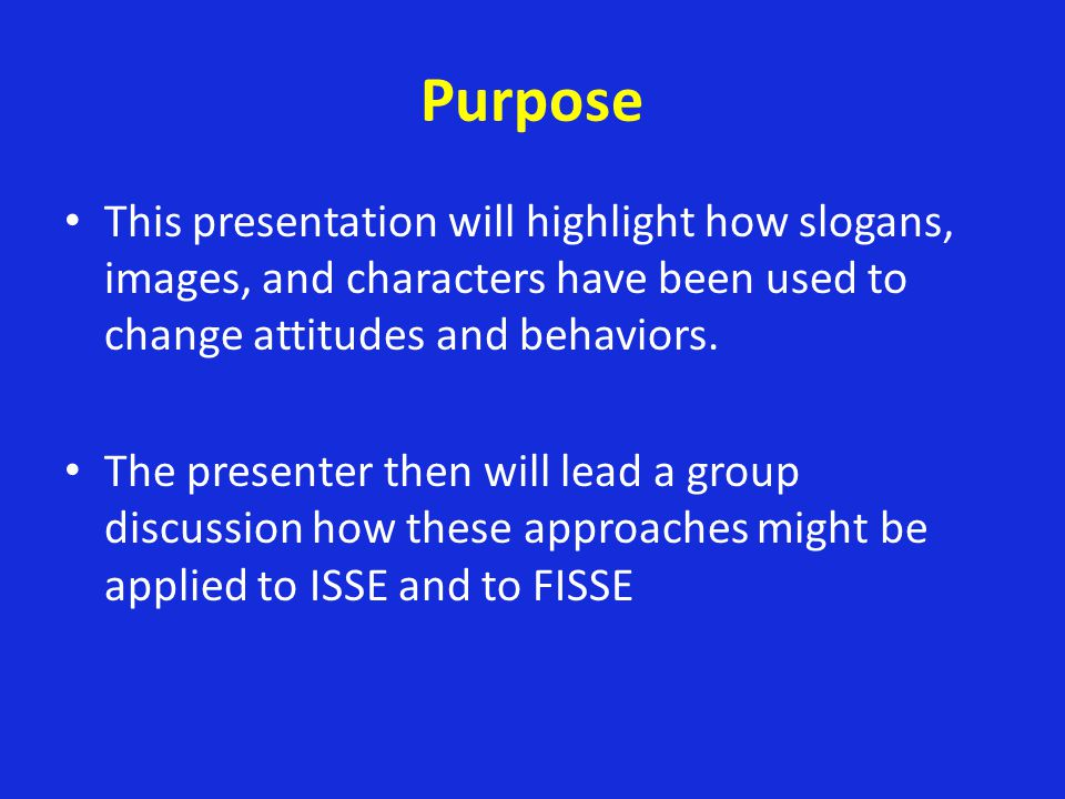 Purpose This presentation will highlight how slogans, images, and characters have been used to change attitudes and behaviors. The presenter then will