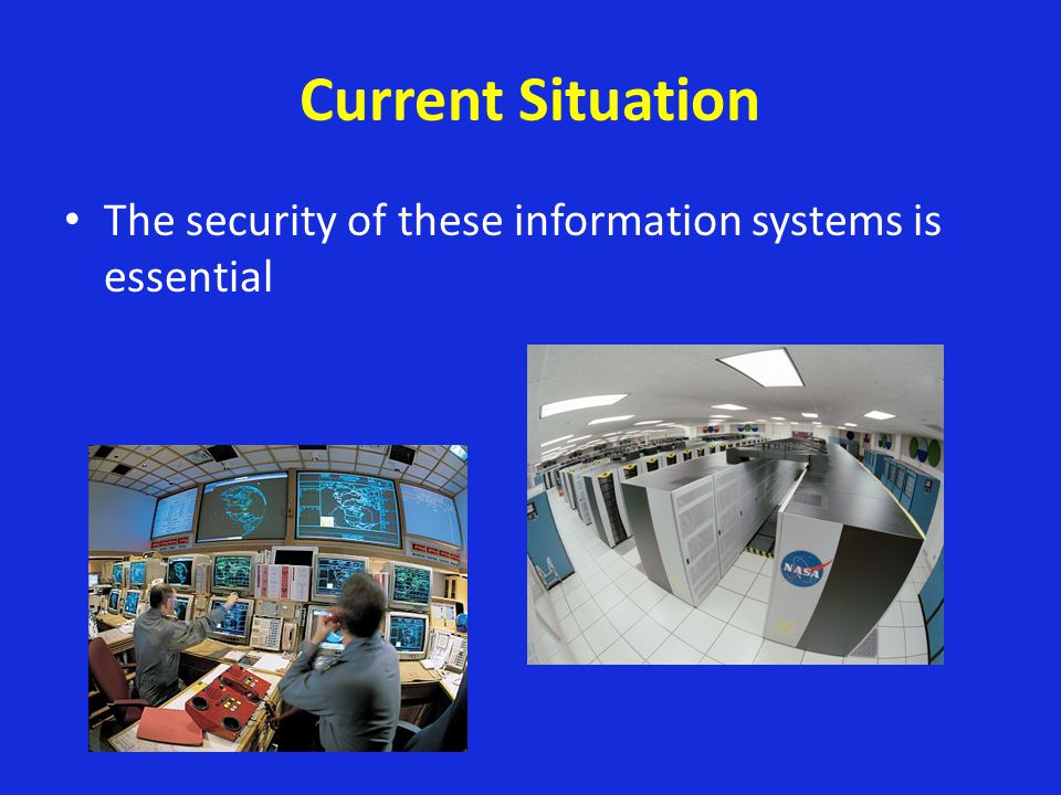 Current Situation The security of these information systems is essential