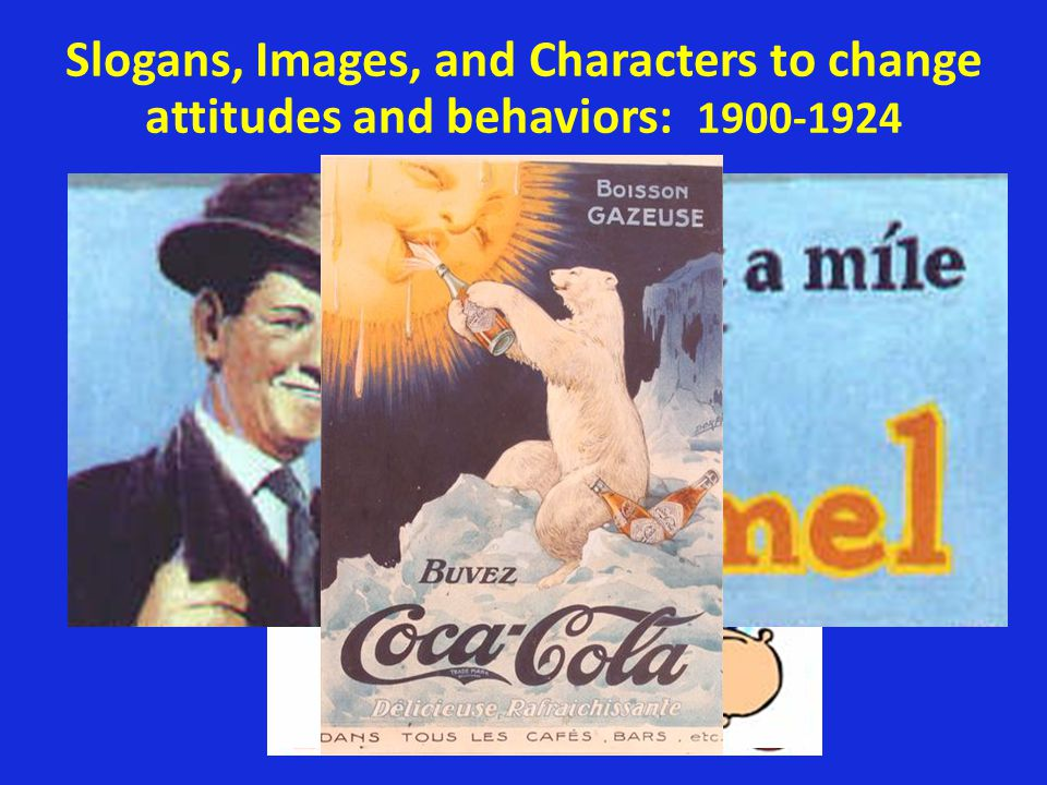 Slogans, Images, and Characters to change attitudes and behaviors: 1900-1924