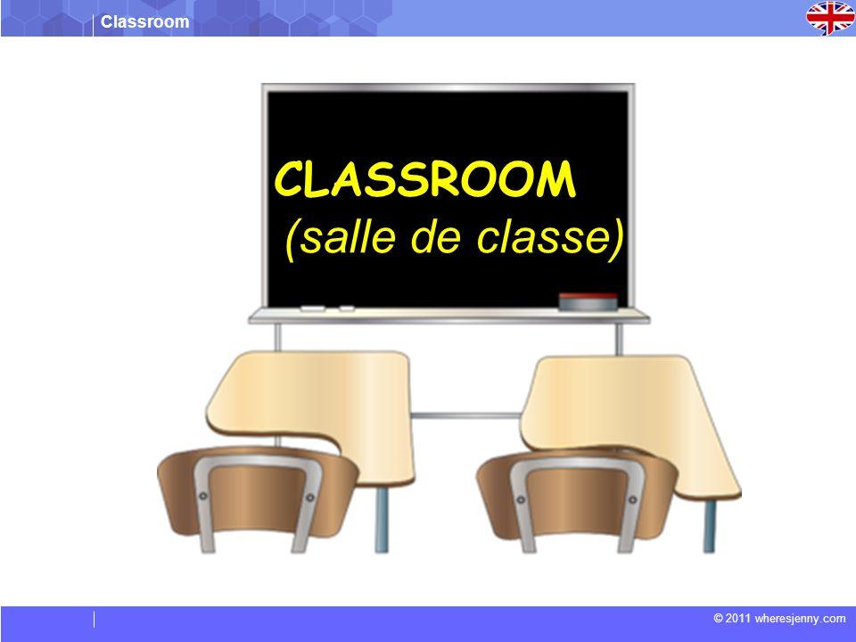 Classroom © 2011 wheresjenny.com Match the following (Faites correspondre les suivants) chaise enseignant livre Tableau blanc Sac Computer Teacher Bag Book Chair Whiteboard ordinateur 1.