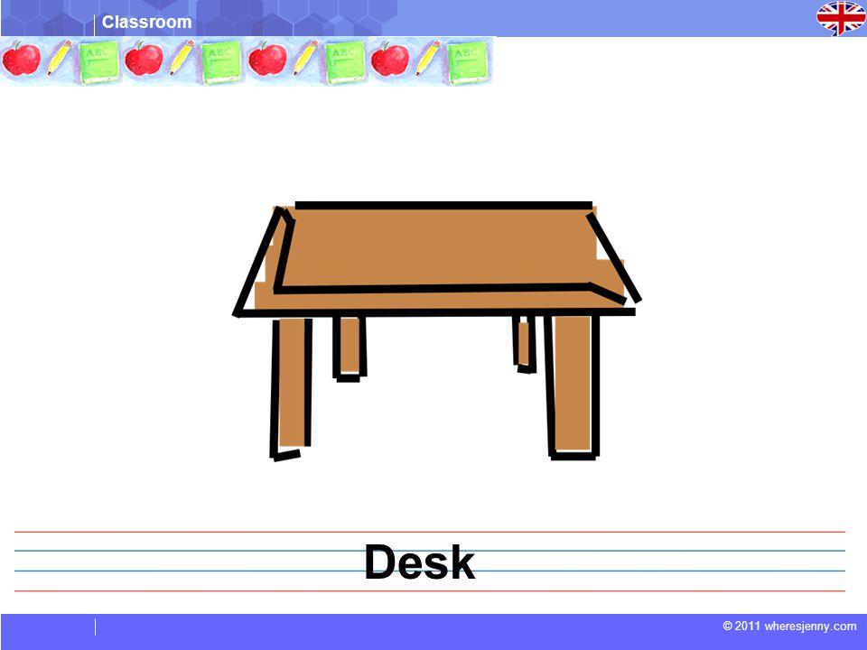 Classroom © 2011 wheresjenny.com Desk