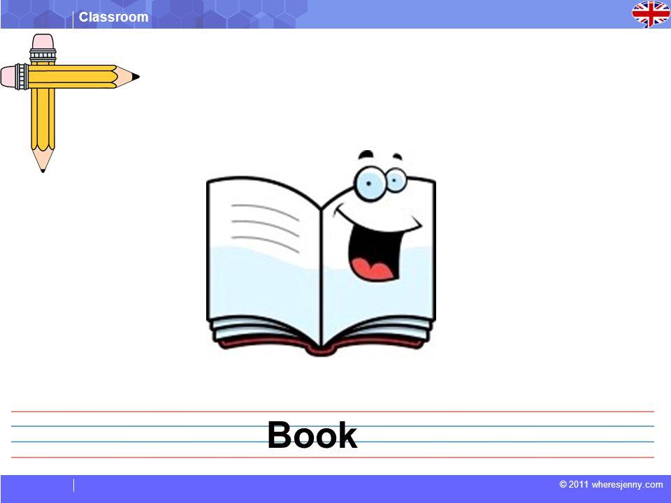 Classroom © 2011 wheresjenny.com Name the picture in English (Nom de l image en anglais) Sac livre enseignant ordinateur _______