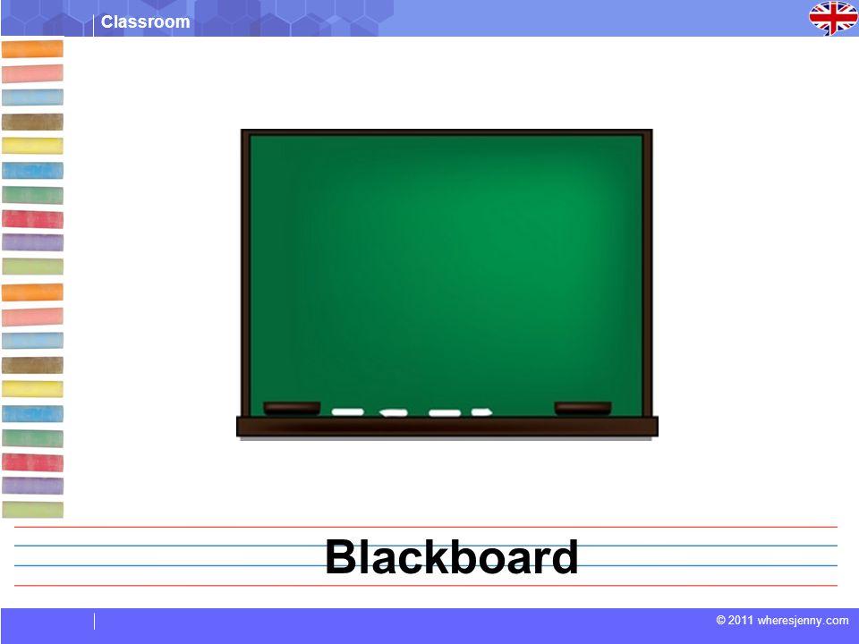 Classroom © 2011 wheresjenny.com Blackboard