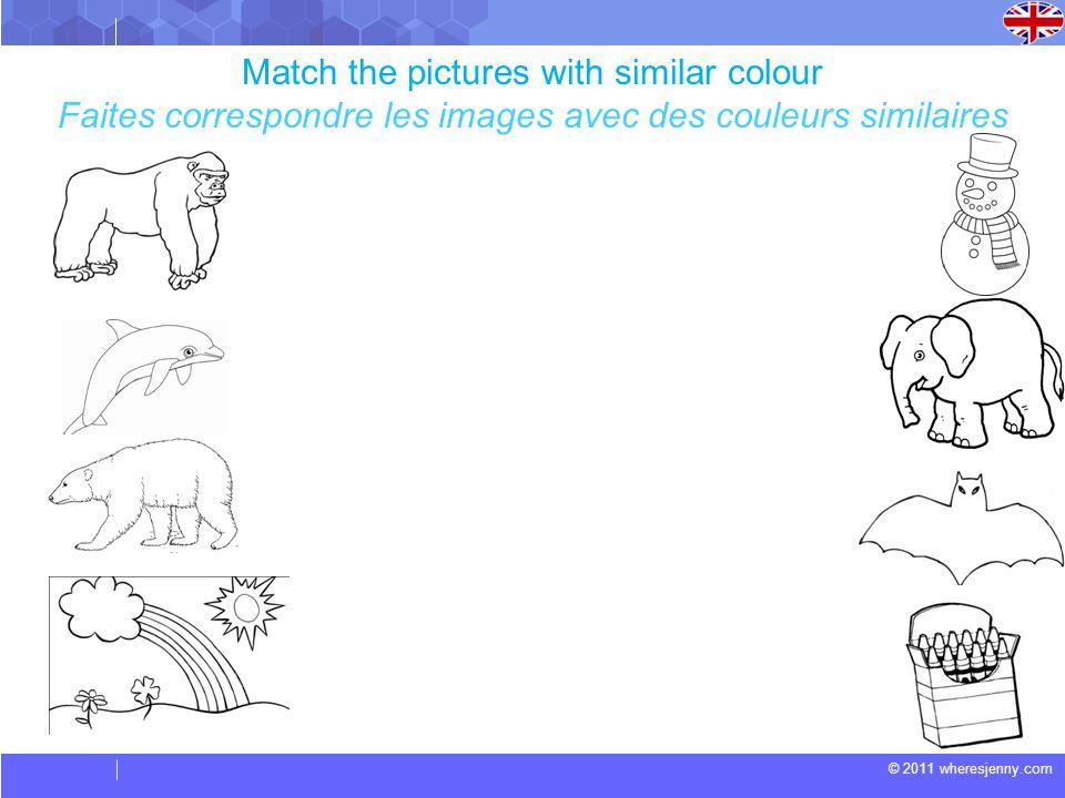 © 2011 wheresjenny.com Match the pictures with similar colour Faites correspondre les images avec des couleurs similaires