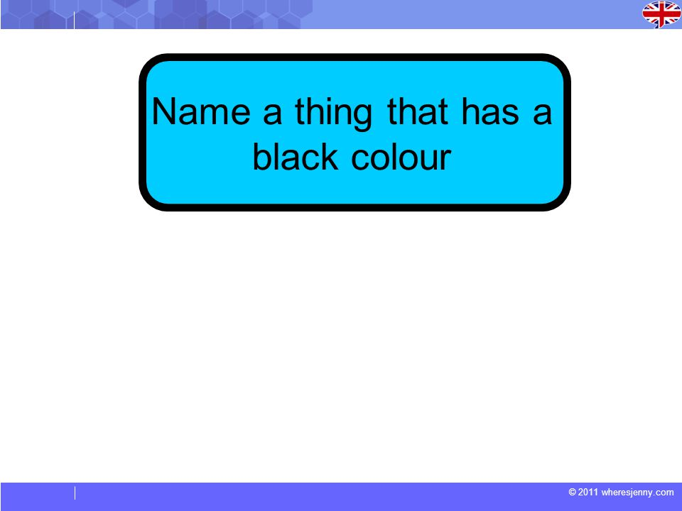 © 2011 wheresjenny.com Name a thing that has a black colour