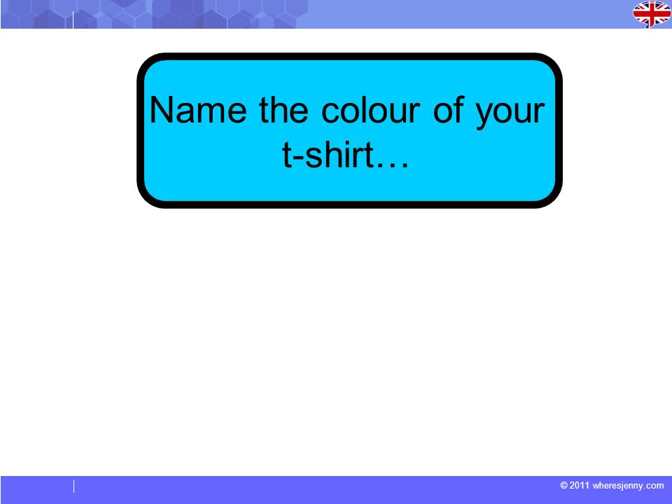 © 2011 wheresjenny.com Name the colour of your t-shirt…