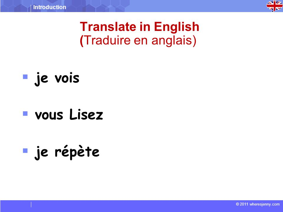 Introduction © 2011 wheresjenny.com Translate in English (Traduire en anglais) je vois vous Lisez je répète