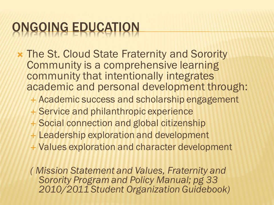 The St. Cloud State Fraternity and Sorority Community is a comprehensive learning community that intentionally integrates academic and personal develo