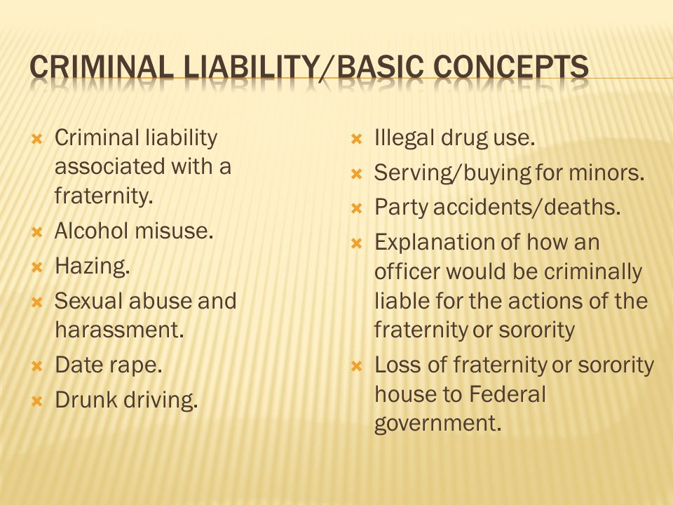 Criminal liability associated with a fraternity. Alcohol misuse. Hazing. Sexual abuse and harassment. Date rape. Drunk driving. Illegal drug use. Serv