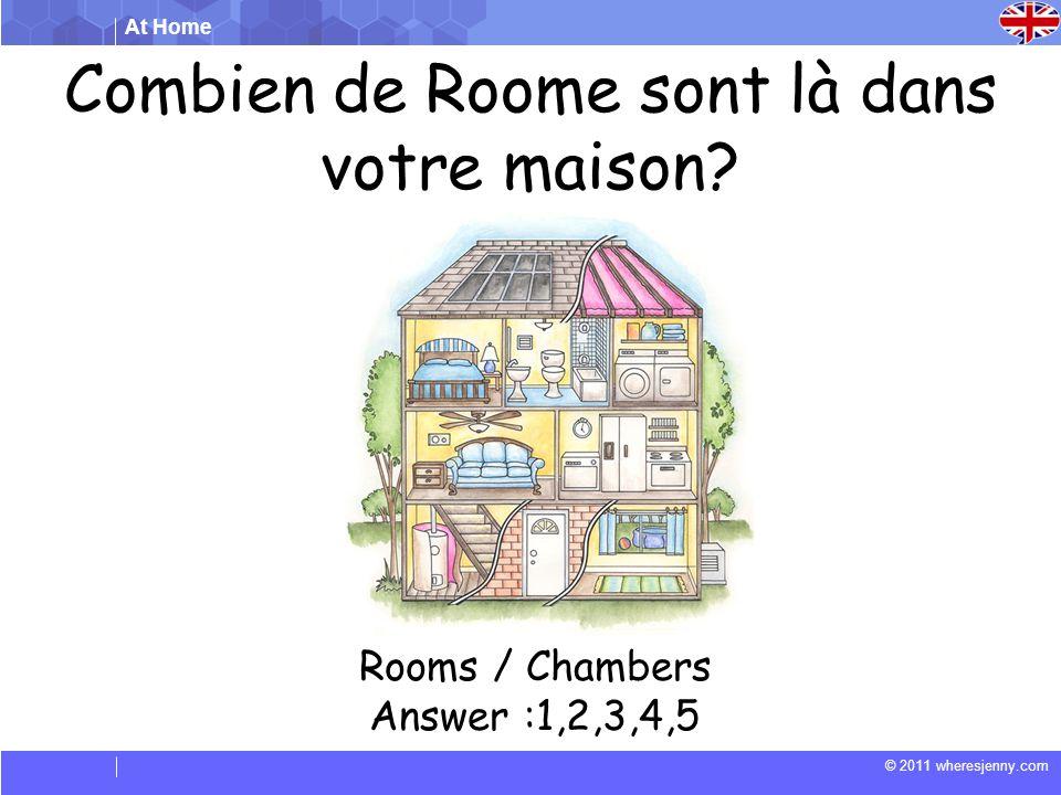 At Home © 2011 wheresjenny.com Combien de Roome sont là dans votre maison.