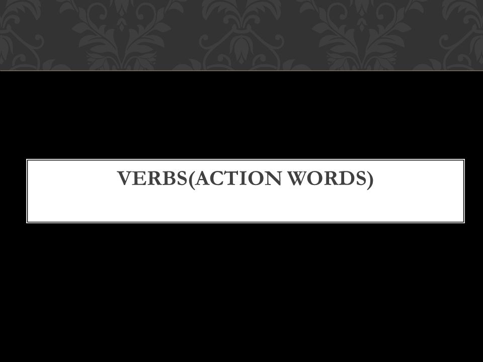 VERBS(ACTION WORDS)
