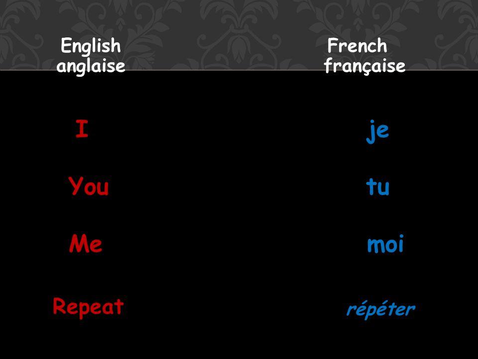 I je You tu Me moi English anglaise French française Repeat répéter