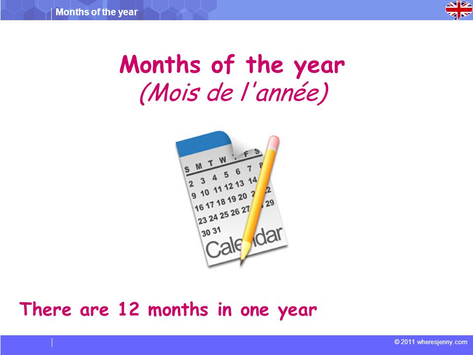 Months of the year © 2011 wheresjenny.com January – Janvier February – Février March – Mars April – Avril