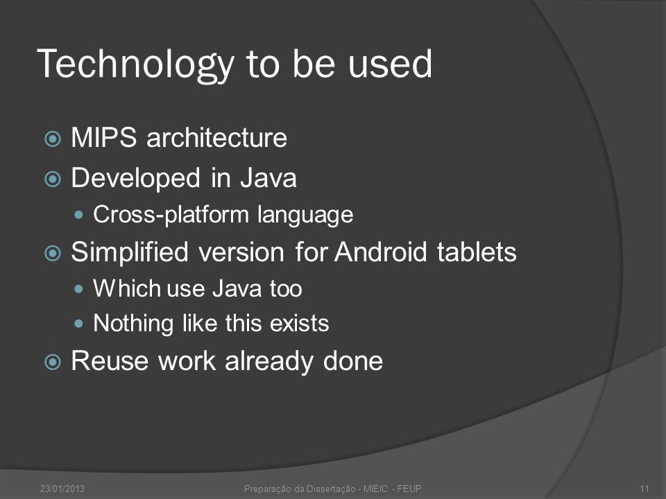 Technology to be used MIPS architecture Developed in Java Cross-platform language Simplified version for Android tablets Which use Java too Nothing like this exists Reuse work already done 23/01/2013Preparação da Dissertação - MIEIC - FEUP11
