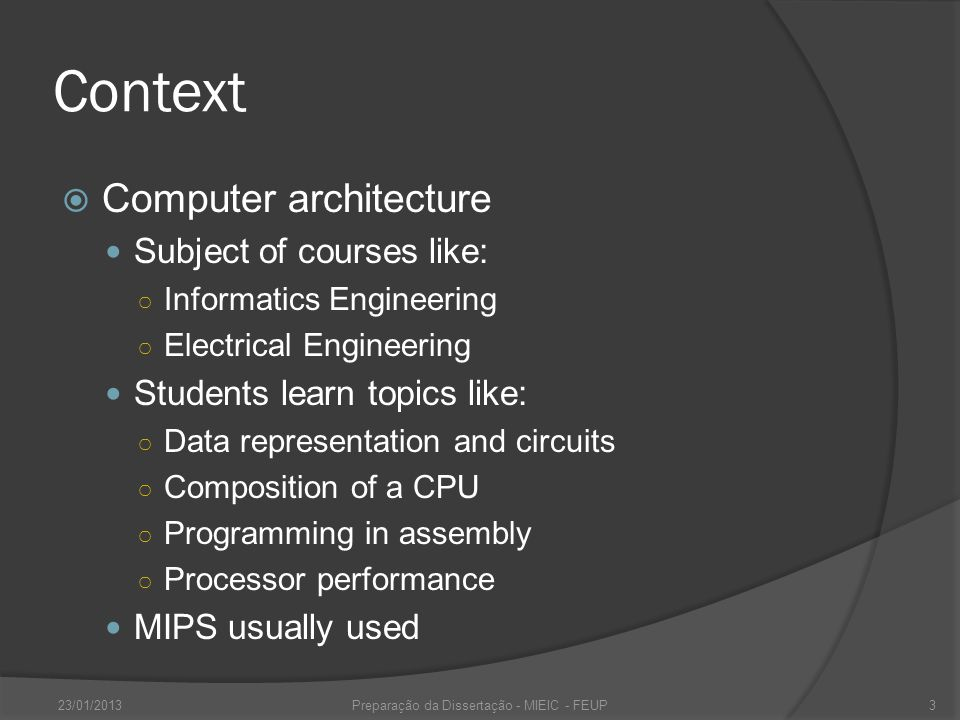 Context Computer architecture Subject of courses like: Informatics Engineering Electrical Engineering Students learn topics like: Data representation