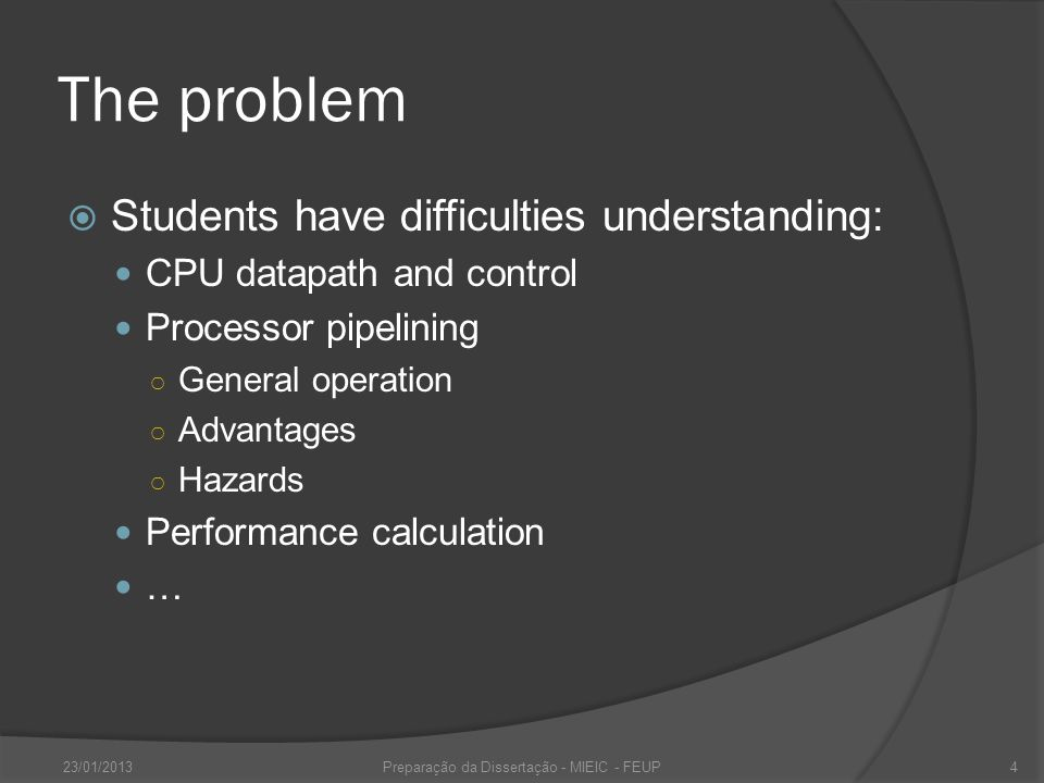 The problem Students have difficulties understanding: CPU datapath and control Processor pipelining General operation Advantages Hazards Performance calculation … 23/01/2013Preparação da Dissertação - MIEIC - FEUP4
