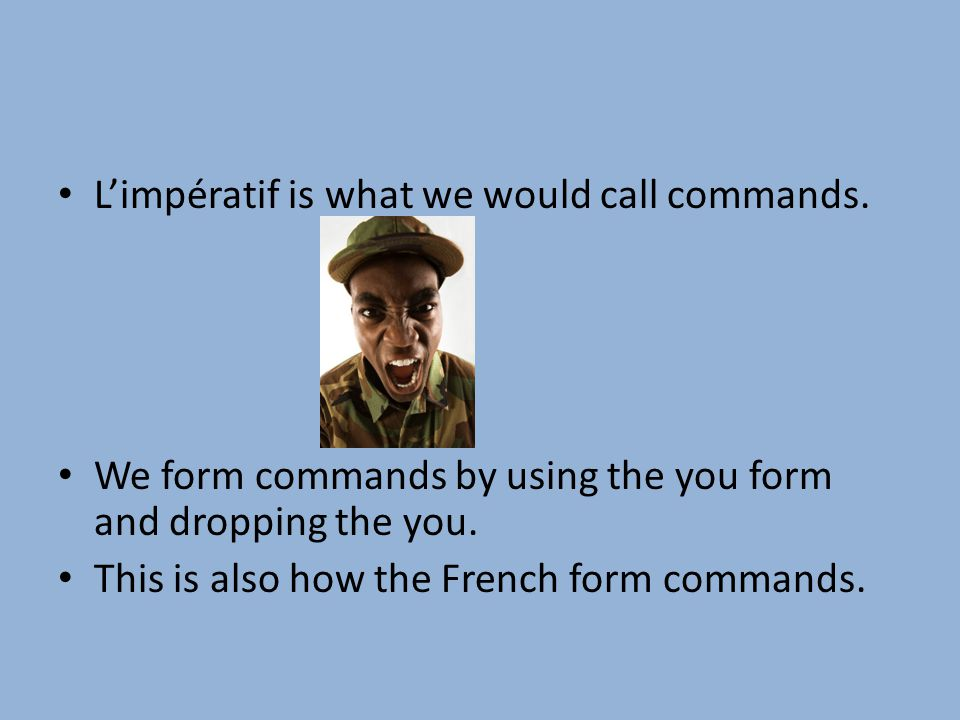 Limpératif is what we would call commands.