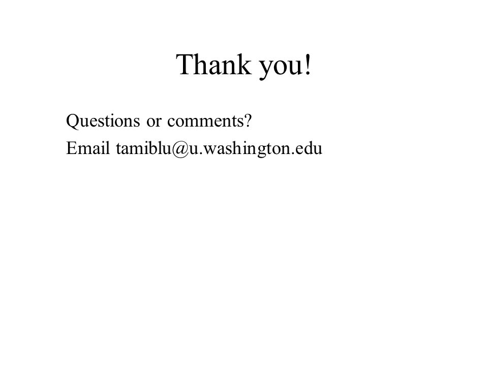 Thank you! Questions or comments Email tamiblu@u.washington.edu