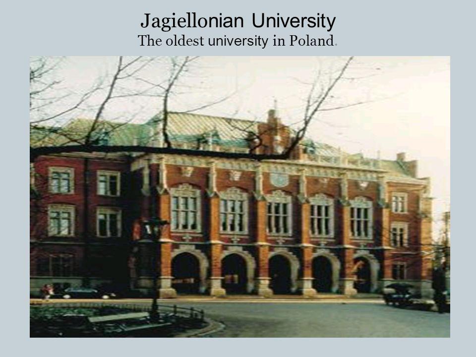 Jagiello nian University The oldest university in Poland.