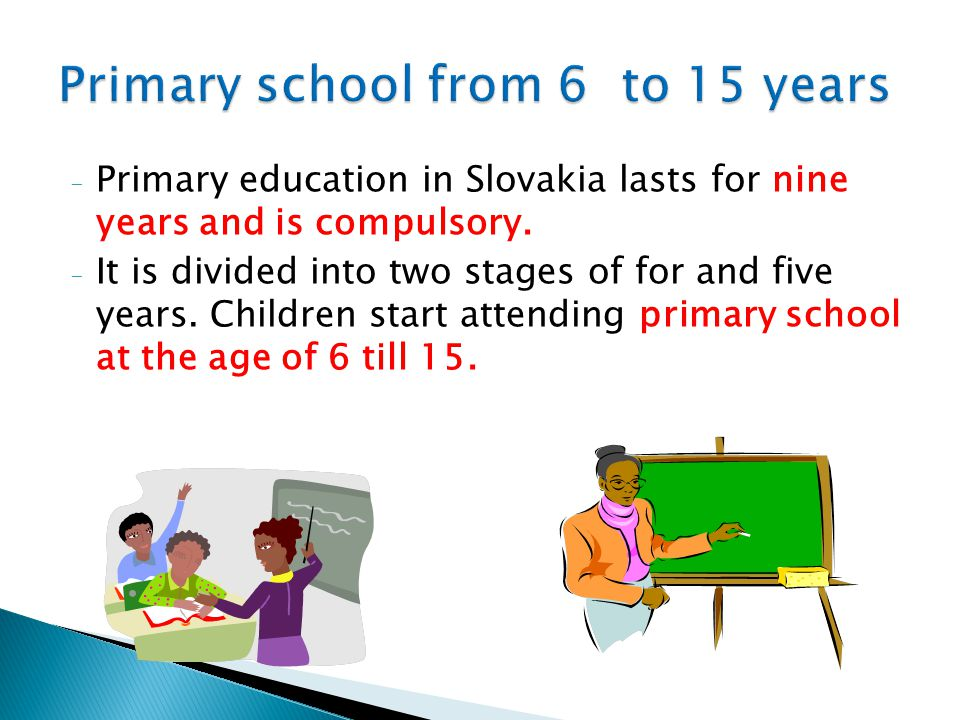 - Primary education in Slovakia lasts for nine years and is compulsory. - It is divided into two stages of for and five years. Children start attendin