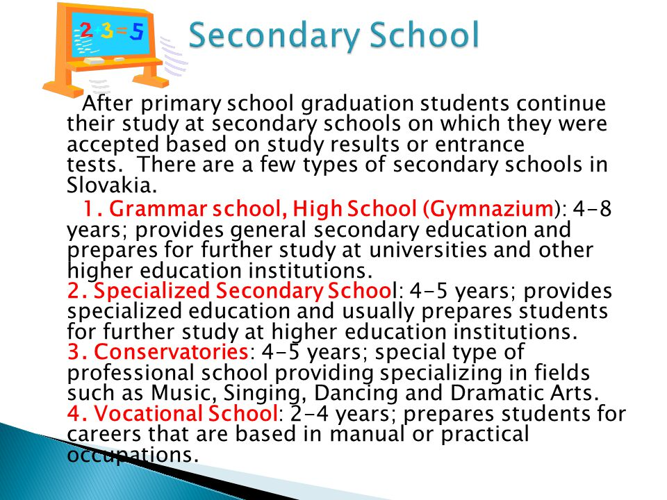 After primary school graduation students continue their study at secondary schools on which they were accepted based on study results or entrance test