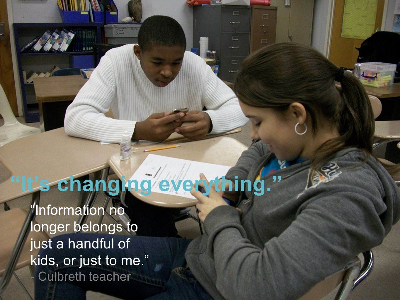 Information no longer belongs to just a handful of kids, or just to me. - Culbreth teacher Its changing everything.