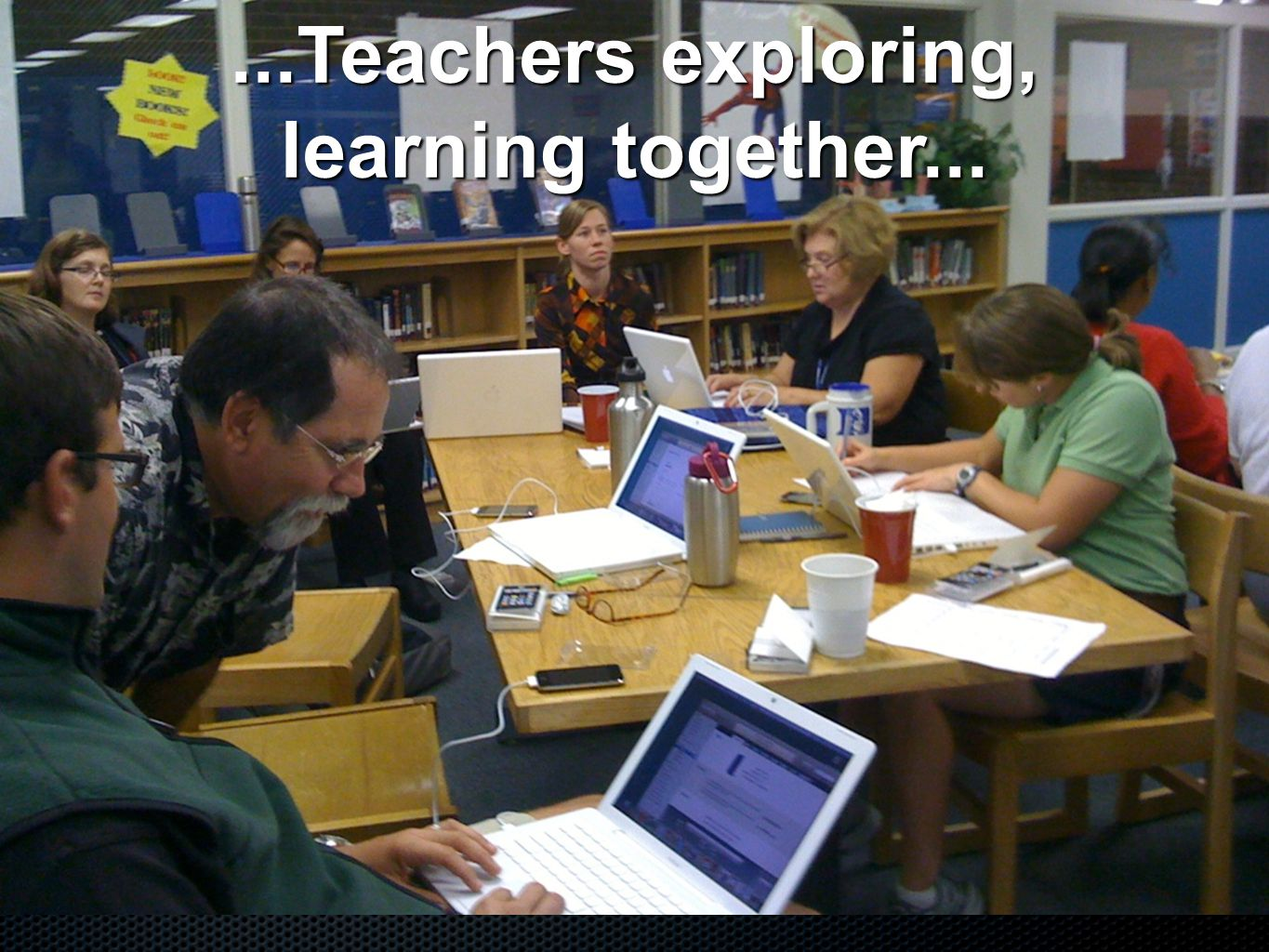 ...Teachers exploring, learning together...