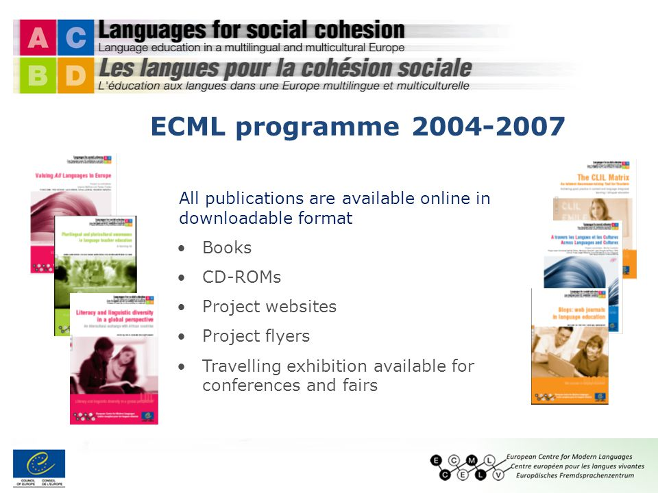 All publications are available online in downloadable format Books CD-ROMs Project websites Project flyers Travelling exhibition available for conferences and fairs ECML programme 2004-2007