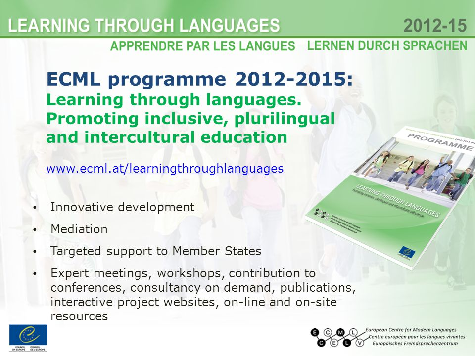 ECML programme 2012-2015: Learning through languages. Promoting inclusive, plurilingual and intercultural education www.ecml.at/learningthroughlanguag