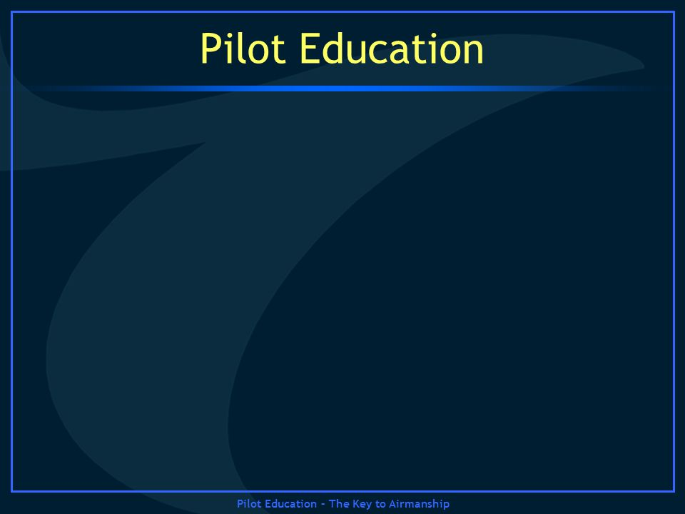 Pilot Education – The Key to Airmanship Pilot Education