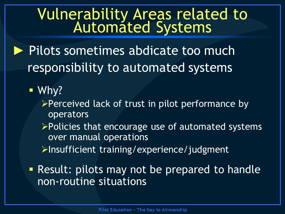 Pilot Education – The Key to Airmanship Vulnerability Areas related to Automated Systems Pilots sometimes abdicate too much responsibility to automate