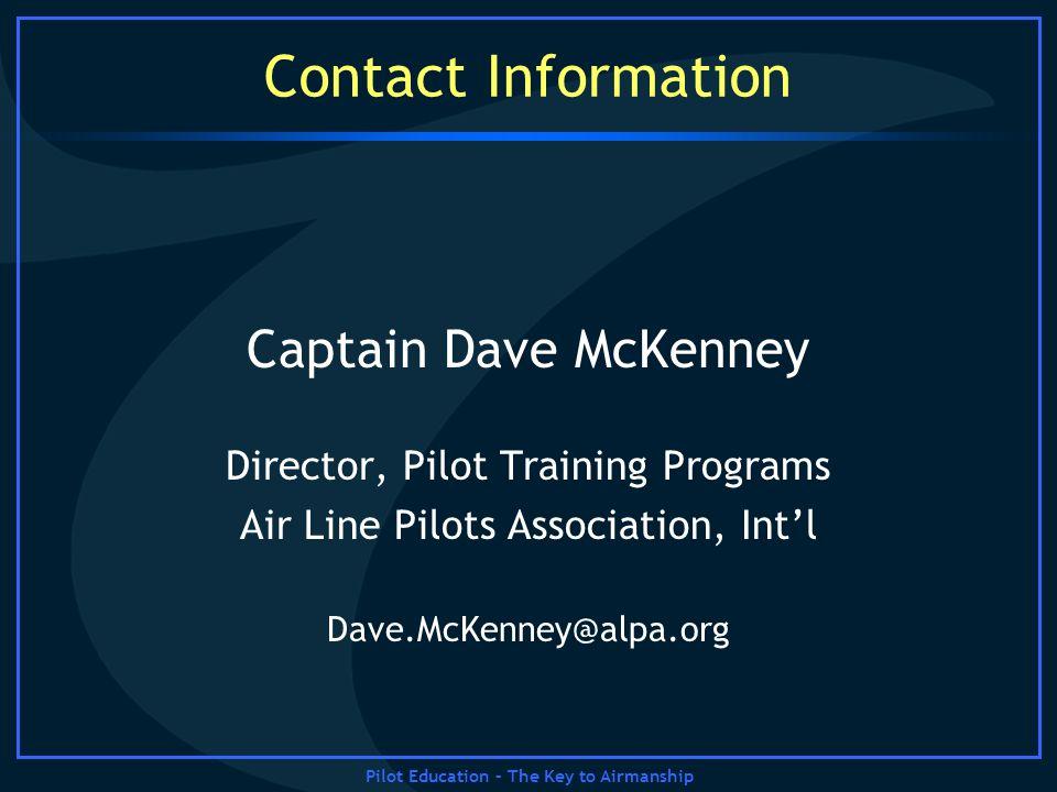Pilot Education – The Key to Airmanship Contact Information Captain Dave McKenney Director, Pilot Training Programs Air Line Pilots Association, Intl