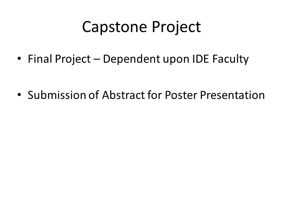 Capstone Project Final Project – Dependent upon IDE Faculty Submission of Abstract for Poster Presentation