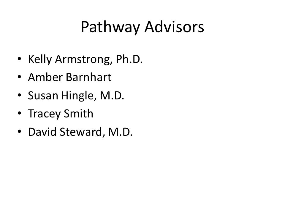 Pathway Advisors Kelly Armstrong, Ph.D. Amber Barnhart Susan Hingle, M.D.