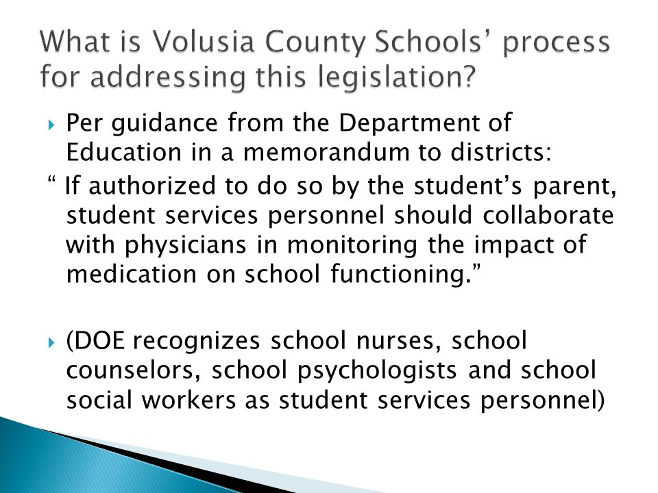 Per guidance from the Department of Education in a memorandum to districts: If authorized to do so by the students parent, student services personnel should collaborate with physicians in monitoring the impact of medication on school functioning.