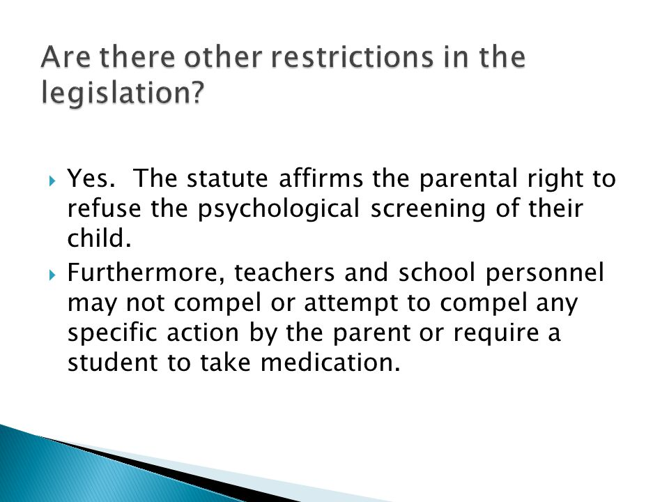 School board employees are prohibited from discussing specific medical and medication issues with parents including: Encouraging parents to pursue medical interventions Suggesting that the student be placed on medication or to try a different medication Making suggestions regarding dosage or scheduling of medications (e.g., double the dosage, take meds right before school, etc.) IEP committees and Problem Solving Teams are NOT exempt from this rule.