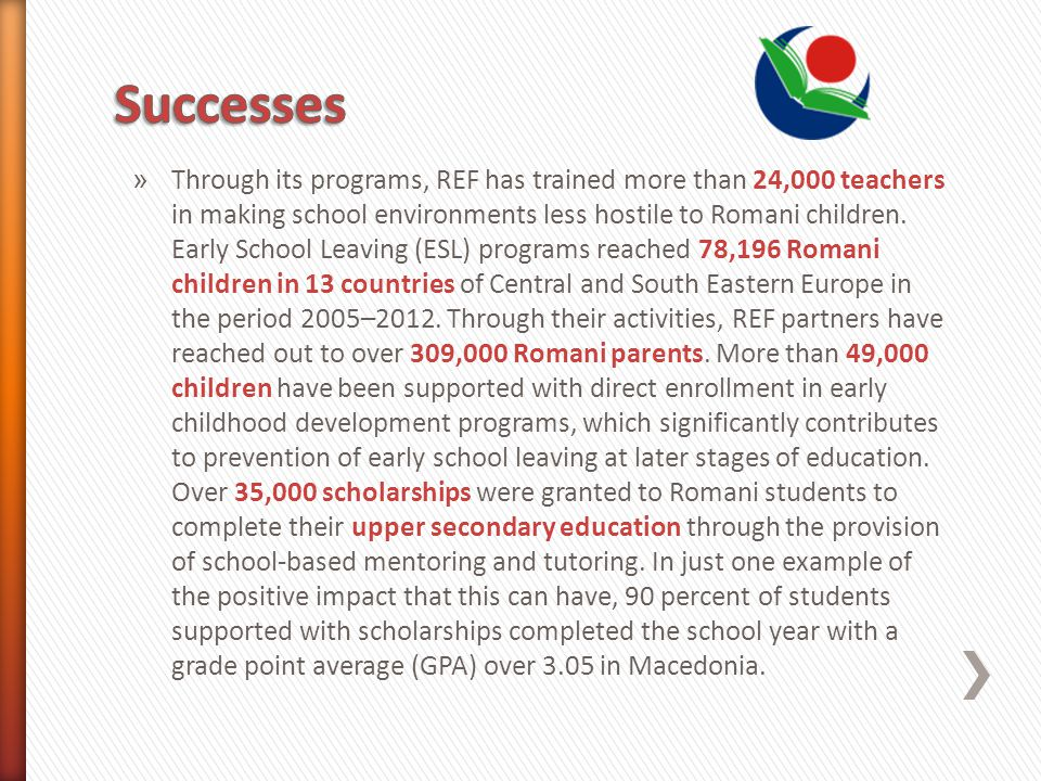 » Through its programs, REF has trained more than 24,000 teachers in making school environments less hostile to Romani children.