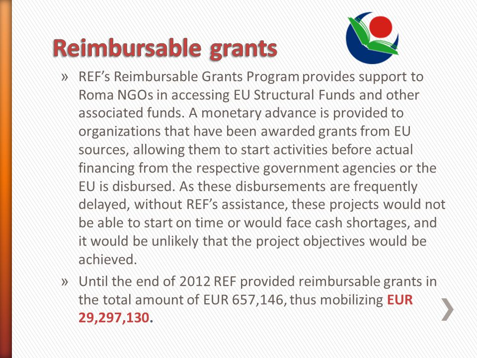 » REFs Reimbursable Grants Program provides support to Roma NGOs in accessing EU Structural Funds and other associated funds.