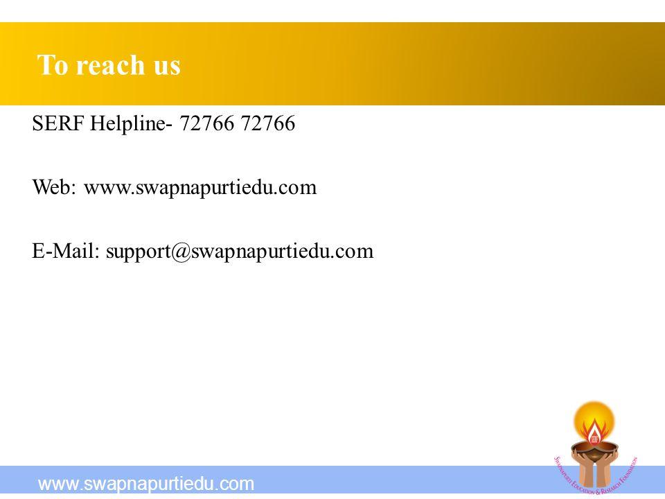 SERF Helpline- 72766 72766 Web: www.swapnapurtiedu.com E-Mail: support@swapnapurtiedu.com To reach us www.swapnapurtiedu.com